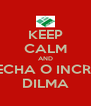 KEEP CALM AND FECHA O INCRA DILMA - Personalised Poster A4 size