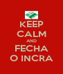 KEEP CALM AND FECHA O INCRA - Personalised Poster A4 size