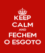 KEEP CALM AND FECHEM O ESGOTO - Personalised Poster A4 size
