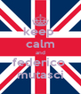 keep  calm and federico  mutasci - Personalised Poster A4 size