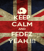 KEEP CALM AND FEDEZ YEAH !!! - Personalised Poster A4 size