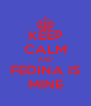 KEEP CALM AND FEDINA IS MINE - Personalised Poster A4 size
