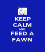 KEEP CALM AND FEED A FAWN - Personalised Poster A4 size