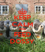 KEEP CALM AND FEED DOSSY - Personalised Poster A4 size