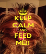 KEEP CALM AND FEED ME!! - Personalised Poster A4 size