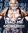KEEP CALM AND FEED ME MORE!!!!!!! - Personalised Poster A4 size