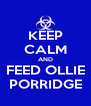 KEEP CALM AND FEED OLLIE PORRIDGE - Personalised Poster A4 size