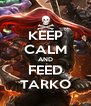 KEEP CALM AND FEED TARKO - Personalised Poster A4 size