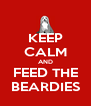 KEEP CALM AND FEED THE BEARDIES - Personalised Poster A4 size