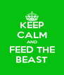 KEEP CALM AND FEED THE BEAST - Personalised Poster A4 size