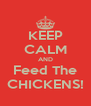 KEEP CALM AND Feed The CHICKENS! - Personalised Poster A4 size