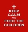 KEEP CALM AND FEED THE CHILDREN - Personalised Poster A4 size