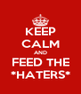 KEEP CALM AND FEED THE *HATERS* - Personalised Poster A4 size
