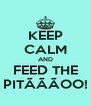 KEEP CALM AND FEED THE PITÃÃÃOO! - Personalised Poster A4 size