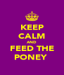 KEEP CALM AND FEED THE PONEY  - Personalised Poster A4 size