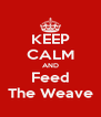 KEEP CALM AND Feed The Weave - Personalised Poster A4 size