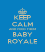 KEEP CALM AND FEED THEM BABY ROYALE - Personalised Poster A4 size