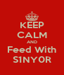 KEEP CALM AND Feed With S1NY0R - Personalised Poster A4 size