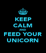 KEEP CALM AND FEED YOUR UNICORN - Personalised Poster A4 size