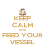 KEEP CALM AND FEED YOUR VESSEL - Personalised Poster A4 size
