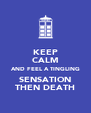KEEP CALM AND FEEL A TINGLING SENSATION THEN DEATH - Personalised Poster A4 size