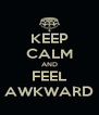 KEEP CALM AND FEEL AWKWARD - Personalised Poster A4 size