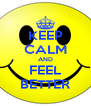 KEEP CALM AND FEEL BETTER - Personalised Poster A4 size