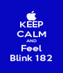 KEEP CALM AND Feel Blink 182 - Personalised Poster A4 size