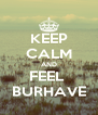 KEEP CALM AND FEEL  BURHAVE - Personalised Poster A4 size