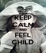 KEEP CALM AND FEEL CHILD - Personalised Poster A4 size
