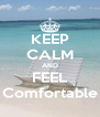KEEP CALM AND FEEL Comfortable - Personalised Poster A4 size