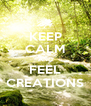 KEEP CALM AND FEEL CREATIONS - Personalised Poster A4 size