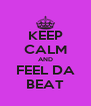 KEEP CALM AND FEEL DA BEAT - Personalised Poster A4 size