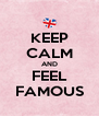 KEEP CALM AND FEEL FAMOUS - Personalised Poster A4 size