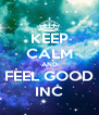KEEP CALM AND FEEL GOOD INC - Personalised Poster A4 size