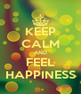 KEEP CALM AND FEEL HAPPINESS - Personalised Poster A4 size