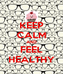 KEEP CALM AND FEEL HEALTHY - Personalised Poster A4 size