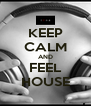 KEEP CALM AND FEEL HOUSE - Personalised Poster A4 size