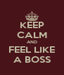 KEEP CALM AND FEEL LIKE A BOSS - Personalised Poster A4 size