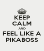 KEEP CALM AND FEEL LIKE A PIKABOSS - Personalised Poster A4 size