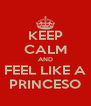 KEEP CALM AND FEEL LIKE A PRINCESO - Personalised Poster A4 size