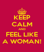 KEEP CALM AND FEEL LIKE A WOMAN! - Personalised Poster A4 size