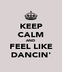 KEEP CALM AND FEEL LIKE DANCIN' - Personalised Poster A4 size