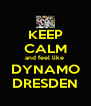 KEEP CALM and feel like  DYNAMO DRESDEN - Personalised Poster A4 size
