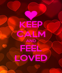 KEEP CALM AND FEEL LOVED - Personalised Poster A4 size