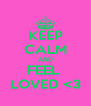 KEEP CALM AND FEEL  LOVED <3 - Personalised Poster A4 size