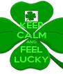 KEEP CALM AND FEEL LUCKY - Personalised Poster A4 size