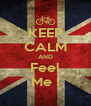 KEEP CALM AND Feel Me ! - Personalised Poster A4 size