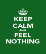 KEEP CALM AND FEEL NOTHING - Personalised Poster A4 size