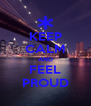 KEEP CALM AND FEEL PROUD - Personalised Poster A4 size